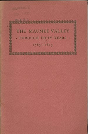 The Maumee Valley through Fifty Years 1763 - 1813