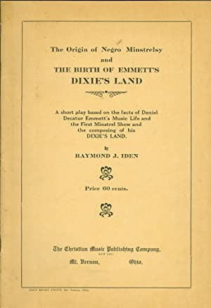 The Origin of Negro Minstrelsy and the Birth of Emmett's Dixie's Land: Iden, Raymond J.