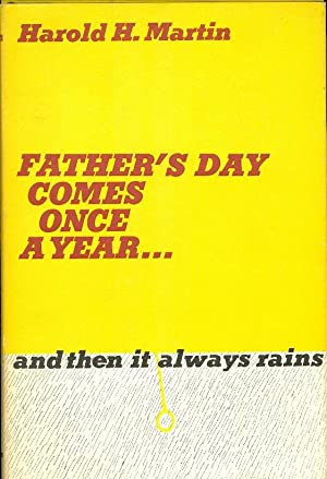 Father's Day Comes Once a Year . and then it always rains: Martin, Harold H.