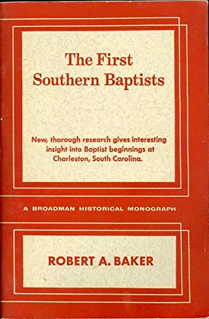 The First Southern Baptists: Baker, Robert A.