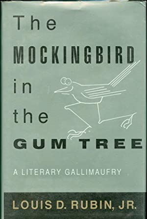 The Mockingbird in the Gum Tree A Literary Gallimaufry: Rubin, Louis D.