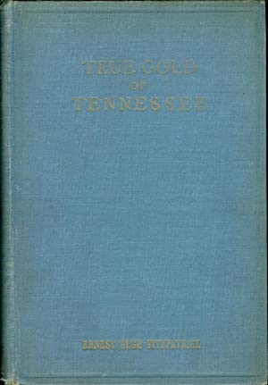 True Gold of Tennessee A Romance of the English-Speaking World: Fitzpatrick, Ernest Hugh