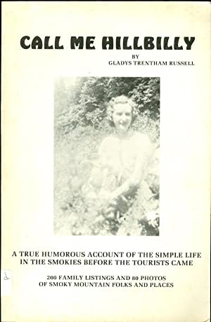 Call Me Hillbilly A Personal Account of Growing Up in the Smokies Near Gatlinburg: Russell, Gladys ...