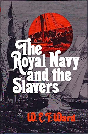 The Royal Navy and the Slavers : The Suppression of the Atlantic Slave Trade: Ward, W. E. F.