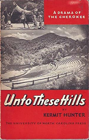 Unto These Hills : A Drama of the Cherokee: Hunter, Kermit