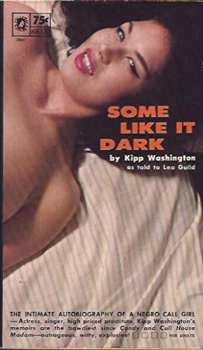 Some like it Dark : the Intimate Autobiography of a Negro Call Girl: Washington, Kipp (as told to ...