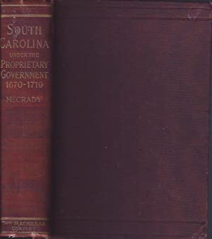 The History of South Carolina under the Proprietary Government, 1670 - 1719: McCrady, Edward