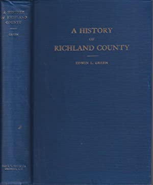 A History of Richland County : Volume One, 1732 - 1805: Green, Edwin L.