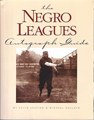 The Negro Leagues Autograph Guide: Keating, Kevin & Michael Kolleth
