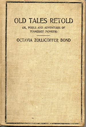 Old Tales Retold Or Perils and Adventures of Tennessee Pioneers: Bond, Octavia Zollicoffer