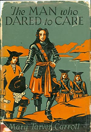 The Man Who Dared to Care: The Story of James Edward Oglethorpe: Carroll, Mary Tarver