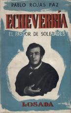 Echeverría. El pastor de soledades: Pablo Rojas Paz