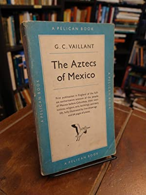 The Aztecs of Mexico: Origin, raise and fall of the Aztec Nation