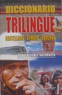 Diccionario Trilinge: Castellano - Aymara - Quechua: Donato Gmez Bacarreza