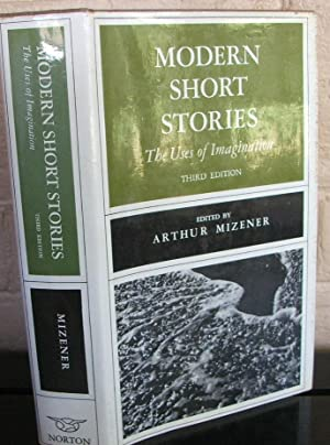 Modern Short Stories: The Uses of Imagination: Mizener, Arthur (editor)