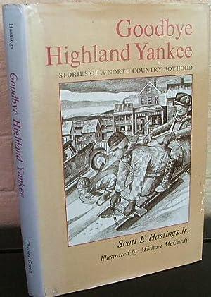 Goodbye Highland Yankee: Stories of a North Country Boyhood: Hastings, Scott E. Jr.
