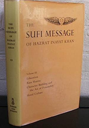 The Sufi Message of Hazrat Inayat Khan: Volume 3; Education, Rasa Shastra, Character Building and ...