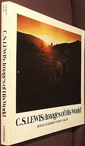 C. S. Lewis: Images of His World: Gilbert, Douglas, and Clyde S. Kilby