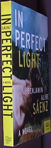 In Perfect Light: A Novel: Saenz, Benjamin Alire; Saenz, Benjamin A.