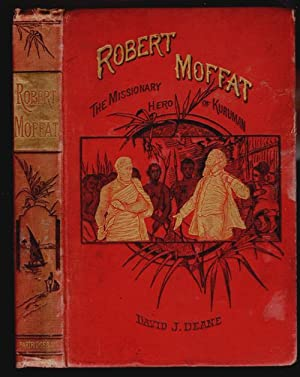 Robert Moffat, The Missionary Hero of Kuruman: Deane, David J.
