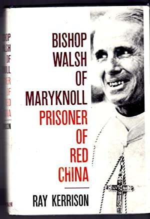 Bishop Walsh of Maryknoll Prisoner of Red: Kerrison, Ray