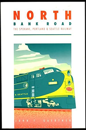 North Bank Road: The Spokane, Portland and Seattle Railway: Gaertner, John T.