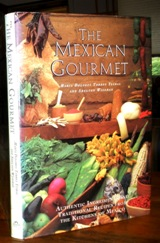The Mexican Gourmet: Authentic Ingredients and Traditional Recipes from the Kitchens of Mexico