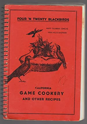 Four 'N Twenty Blackbirds; California Game Cookery and other recipes