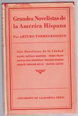 Grandes Novelistas de la America Hispana; Volume: Torres-Rioseco, Arturo