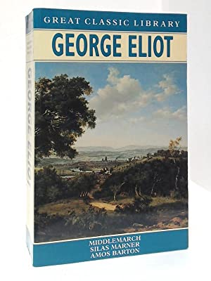 George Eliot: Middlemarch, Silas Marner, Amos Barton: Eliot, George