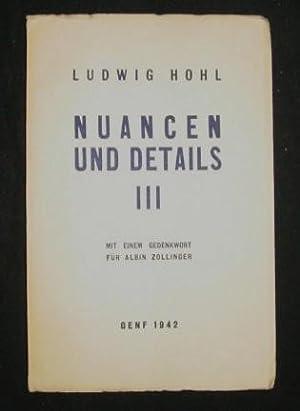 Nuancen und Details III. Mit einem Gedenkwort für Albin Zollinger,: Hohl, Ludwig: