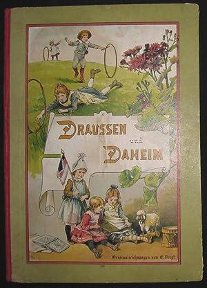 Draussen und Daheim. Bilder und Geschichten für die Kleinen. Originalzeichnungen von E. Voigt mit ...