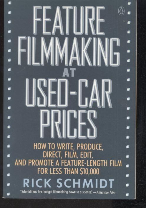 Feature Film Making At Used Car Prices Rick Schmidt