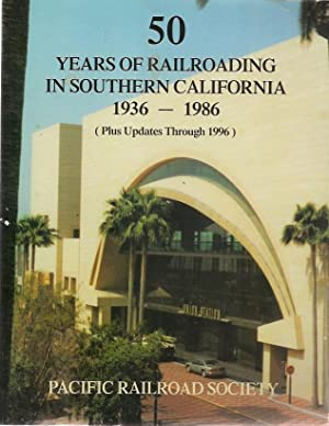 50 Years of Railroading in Southern California 1936 - 1986: Tom A. Nelson