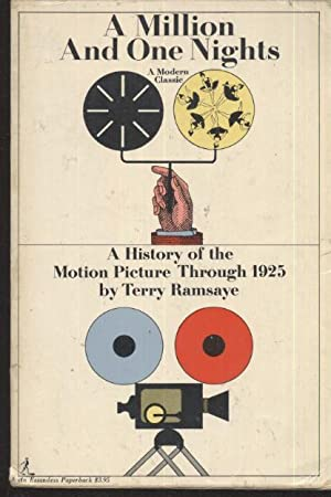 A Million and One Nights a history of the motion picture through 1925: Terry Ramsaye