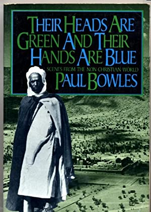 Their Heads Are Green and Their Hands: Paul Bowles