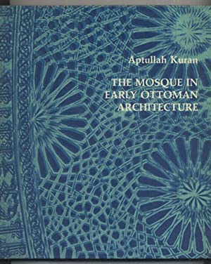 The Mosque in Early Ottoman Architecture: Aptullah Kuran