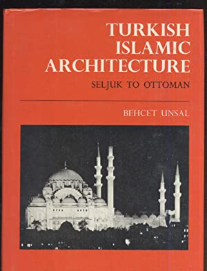 Turkish Islamic Architecture: Behcet Unsal
