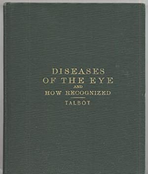 Diseases of the Eye and How Recognized: C W Talbot