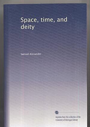 Space, Time and Deity: Samuel Alexander