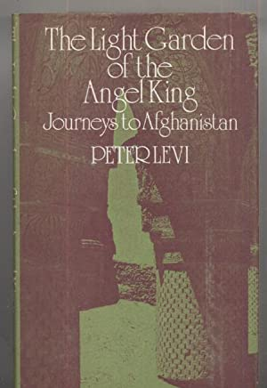 The Light Garden of the Angel King journeys to Afghanistan: Peter Levi