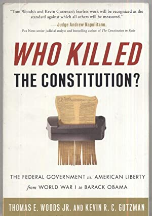 Who Killed the Constitution: Thomas E. Woods / Kevin Gutzman