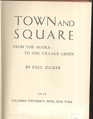 Town and Square from the agora to the village green: Paul Zucker