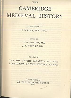 The Cambridge Medieval History: Volume 2 THE RISE OF THE SARCENS AND THE FOUNDATION OF THE WESTERN ...