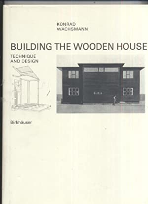 Building the Wooden House: Technique and Design: Konrad Wachsmann /