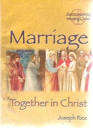 Marriage: Together in Christ: Joseph Rice