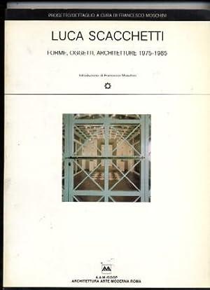 Luca Scacchetti forme, oggetti, architetture 1975-1985: Luca Scacchetti, Francesco Moshini