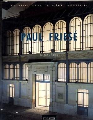 Paul Friese: 1851-1917 : architectures de l'age industriel: Hugues Fiblec