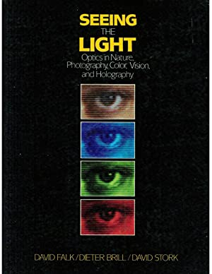 Seeing the Light: Optics in Nature, Photography,: David R. Falk