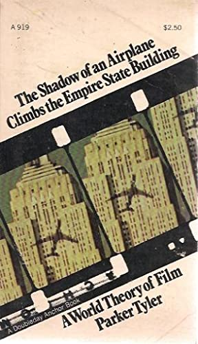 The shadow of an airplane climbs the Empire State Building;: A world theory of film: Parker Tyler